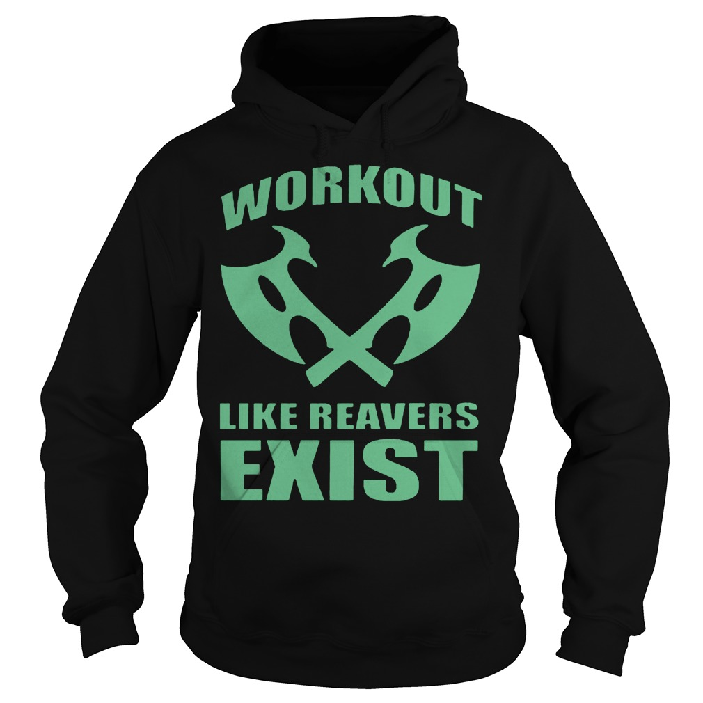 Workout Like Reavers Exist Hoodie