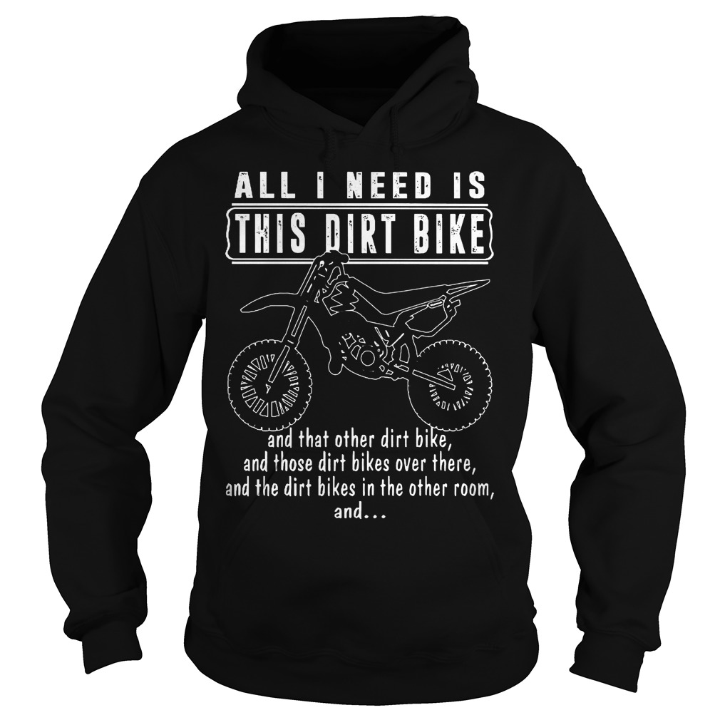 All I Need Is This Dirt Bike Hoodie