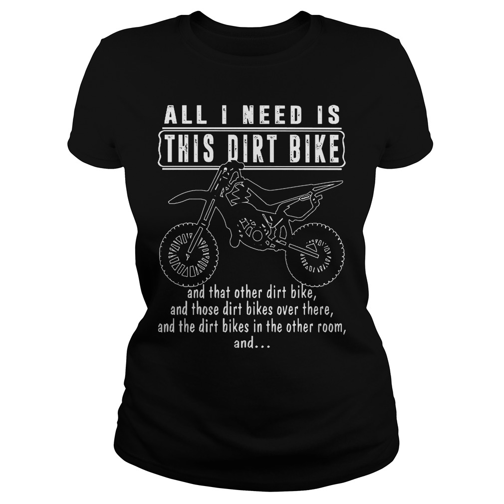 All I Need Is This Dirt Bike Ladies