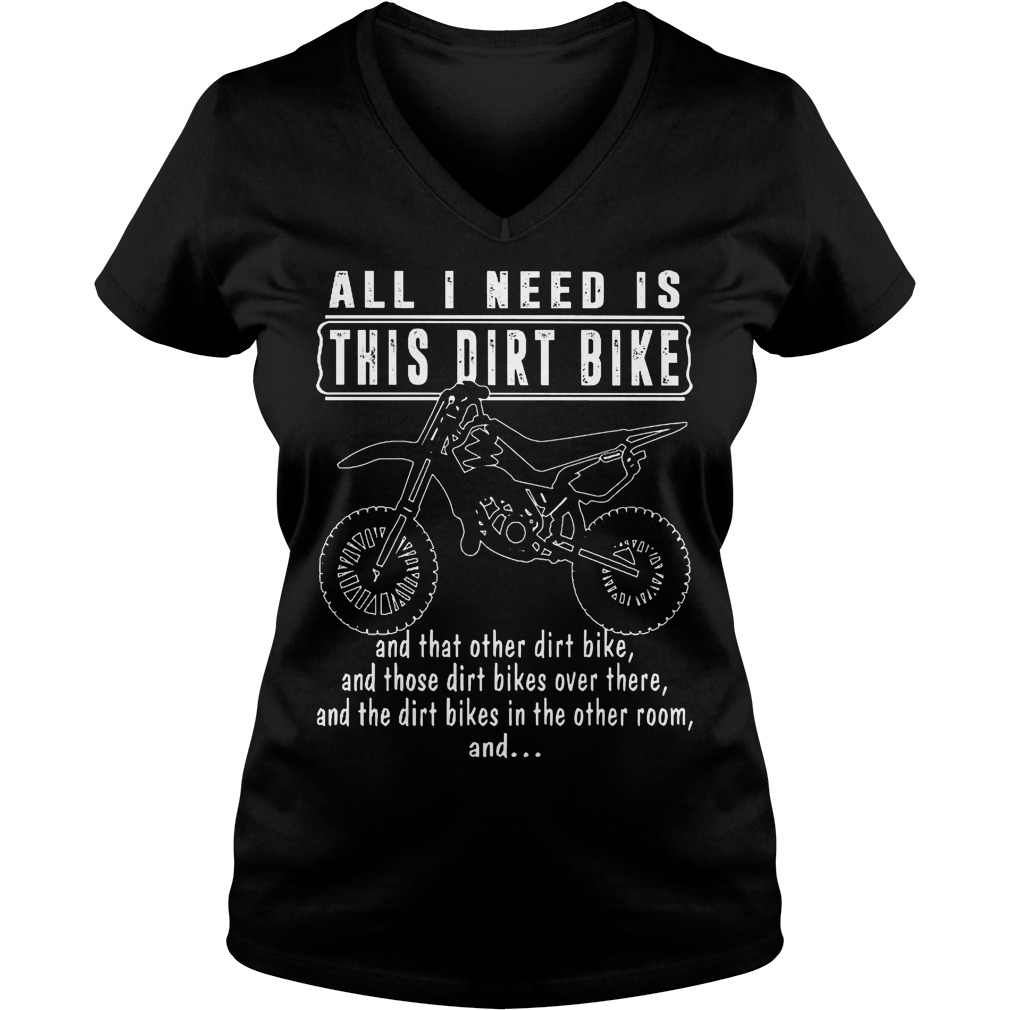 All I Need Is This Dirt Bike V Neck