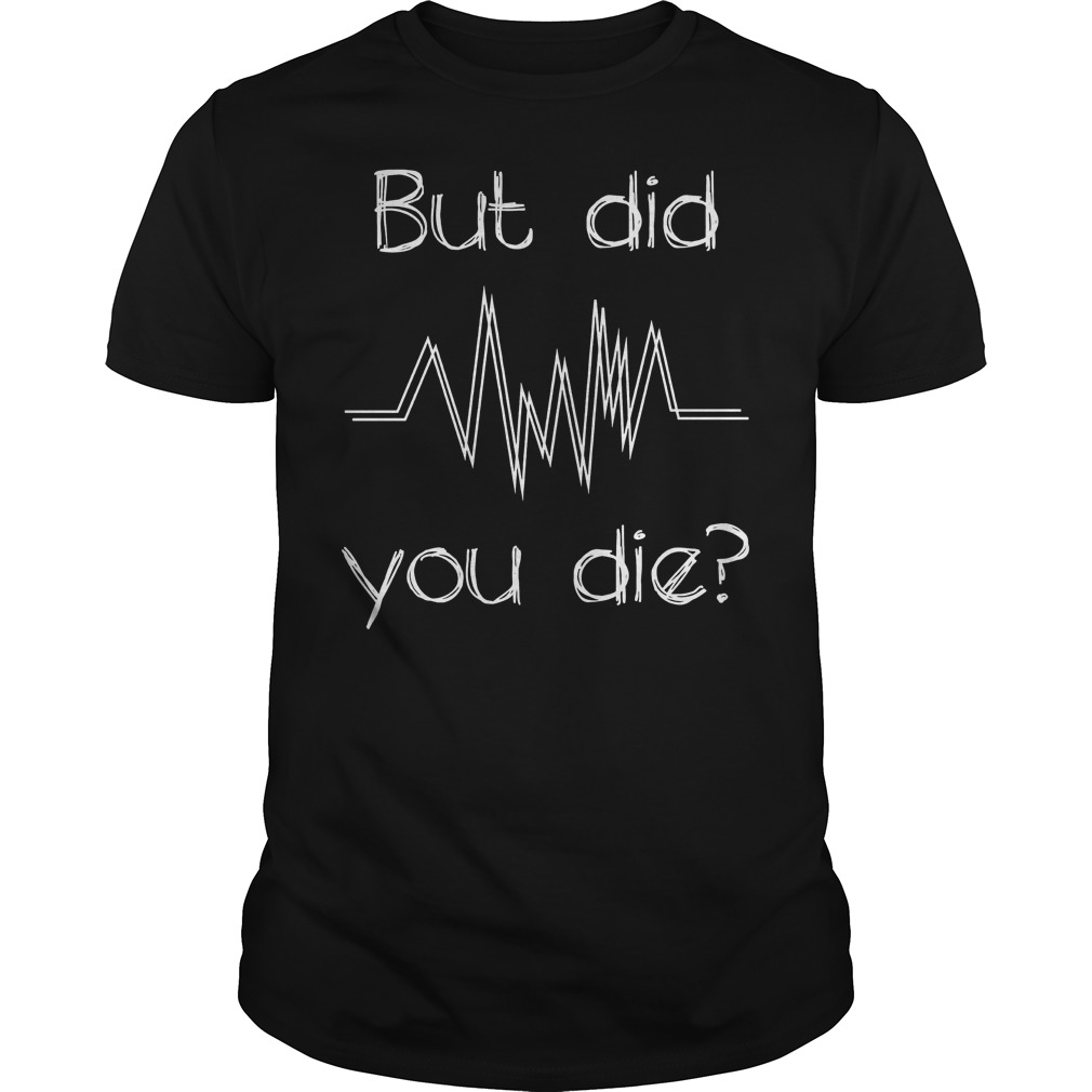 But Did You Die? Nurse T-Shirt Classic Guys / Unisex Tee
