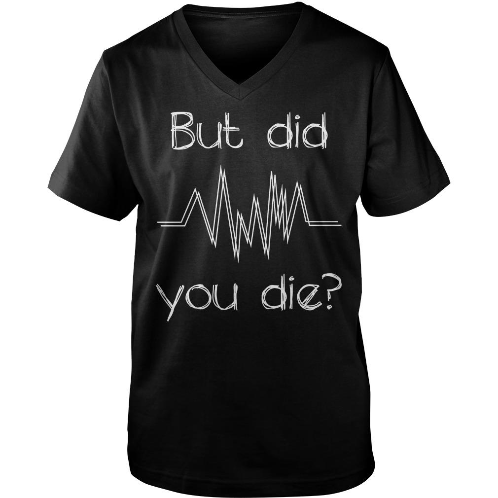 But Did You Die? Nurse T-Shirt Guys V-Neck