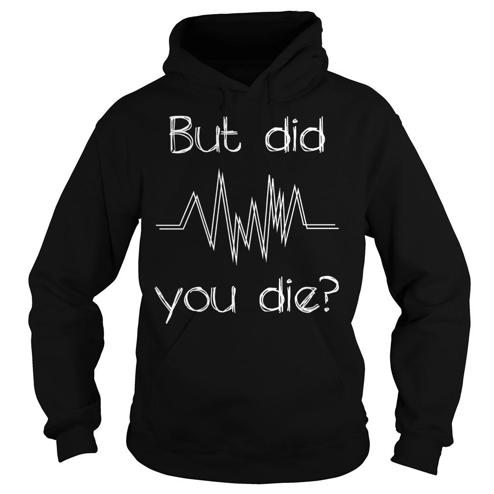 But Did You Die? Nurse T-Shirt Hoodie
