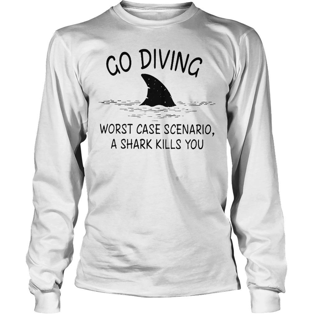 Go Diving Worst Case Scenario A Shark Kills You T-Shirt Longsleeve Tee Unisex