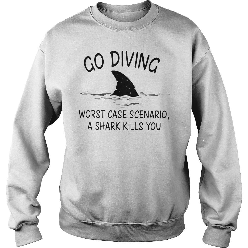 Go Diving Worst Case Scenario A Shark Kills You T-Shirt Sweatshirt Unisex
