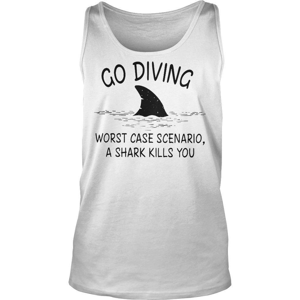 Go Diving Worst Case Scenario A Shark Kills You T-Shirt Tank Top Unisex