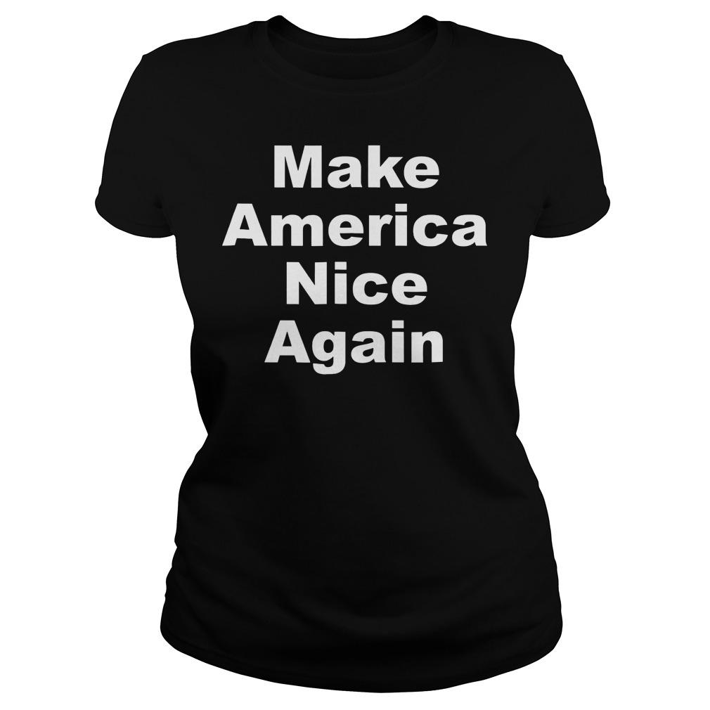 Make America Nice Again T-Shirt Ladies Tee