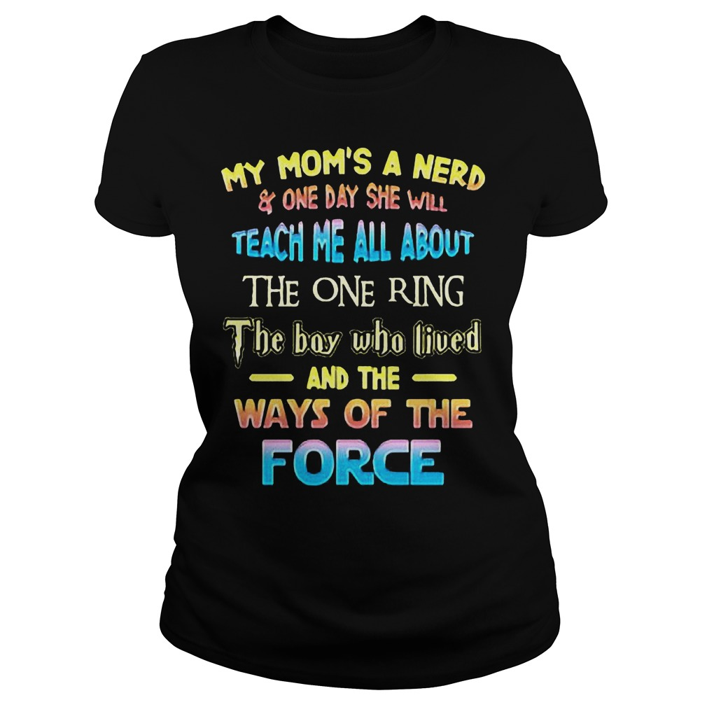My Mom's A Nerd And One Day She Will Teach Me All About The One Ring T-Shirt Ladies Tee