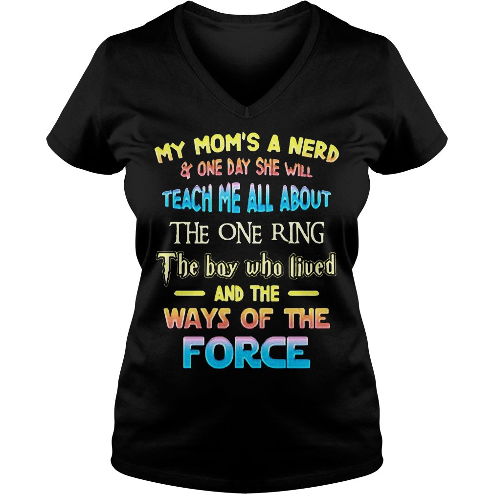 My Mom's A Nerd And One Day She Will Teach Me All About The One Ring T-Shirt Ladies V-Neck
