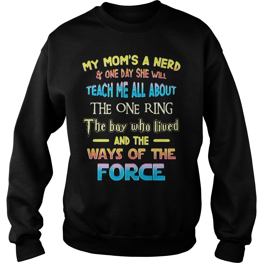 My Mom's A Nerd And One Day She Will Teach Me All About The One Ring T-Shirt Sweat Shirt