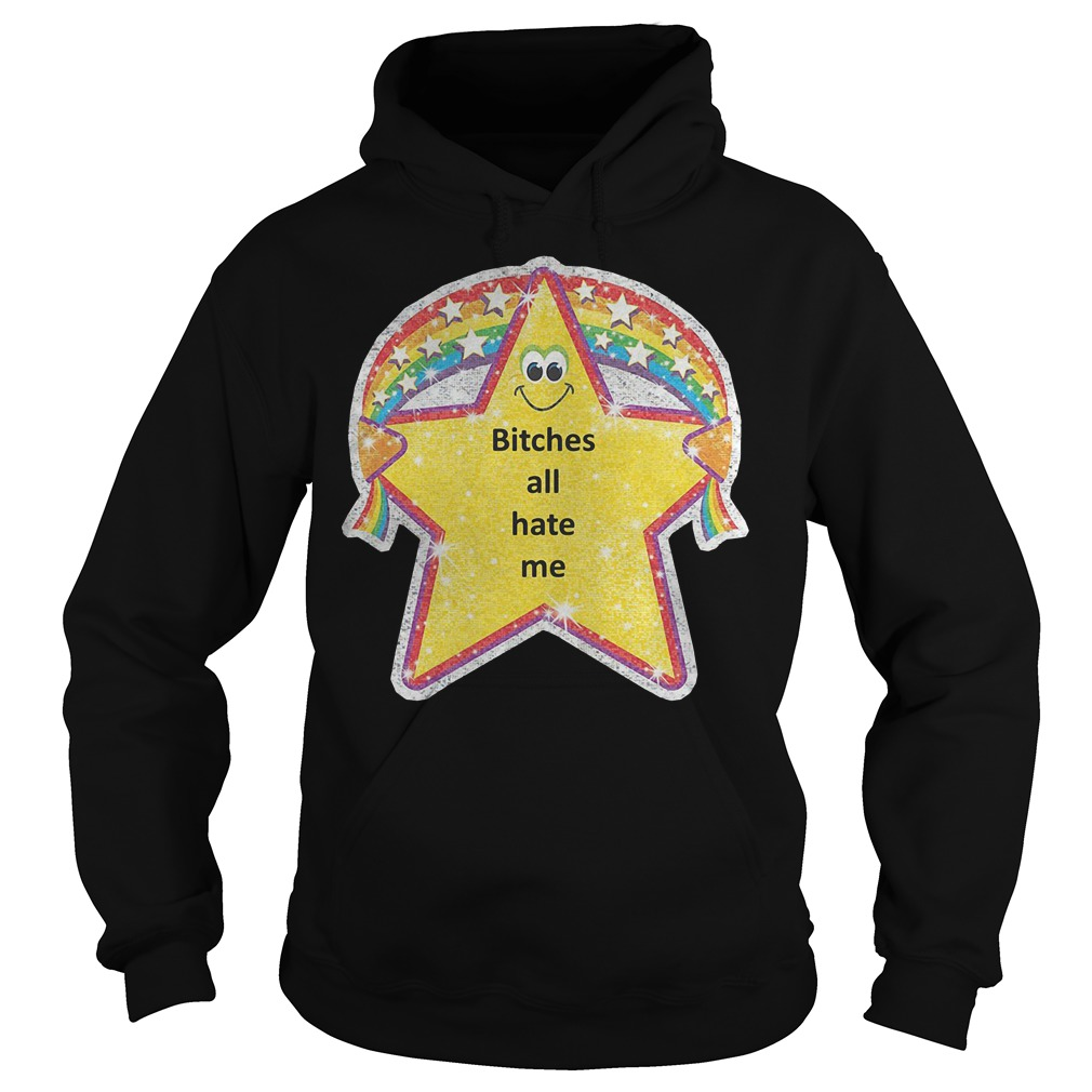 Official Star Bitches All Hate Me T-Shirt Hoodie