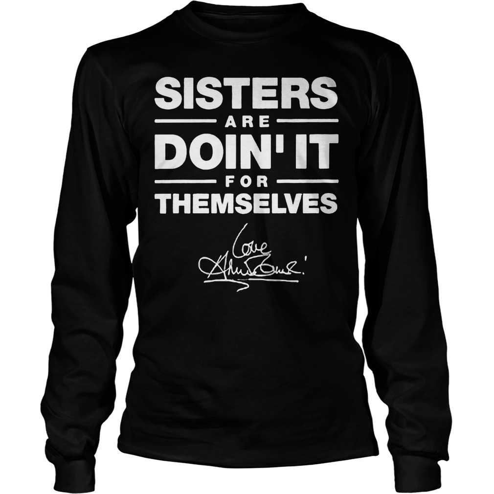Sisters Are Doin' It Because Themselves T-Shirt Longsleeve Tee Unisex