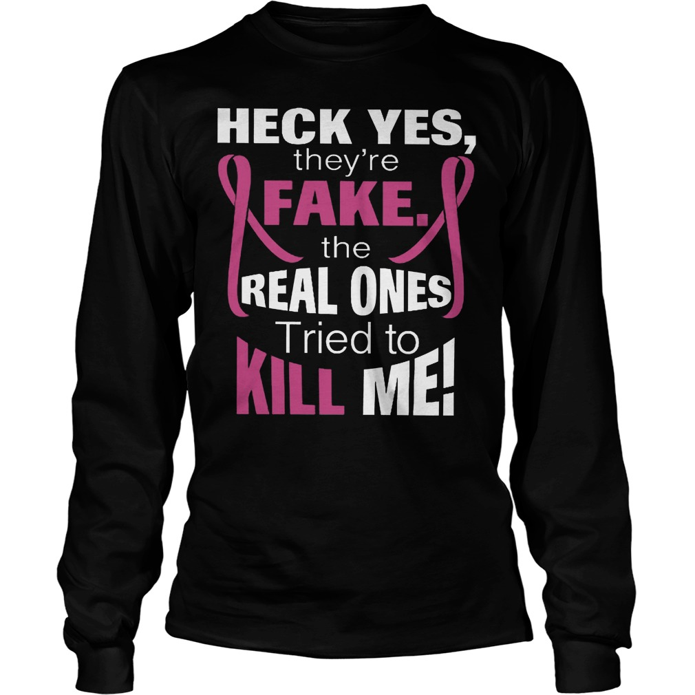 The Real Ones Tried To Kill Me T-Shirt Longsleeve Tee Unisex