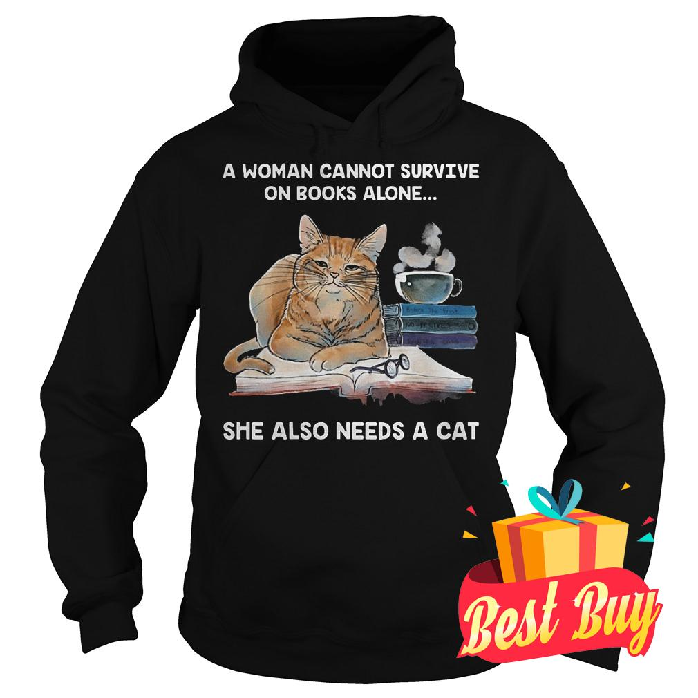 Best Price A woman cannot survive on books alone she also needs a cat shirt Hoodie