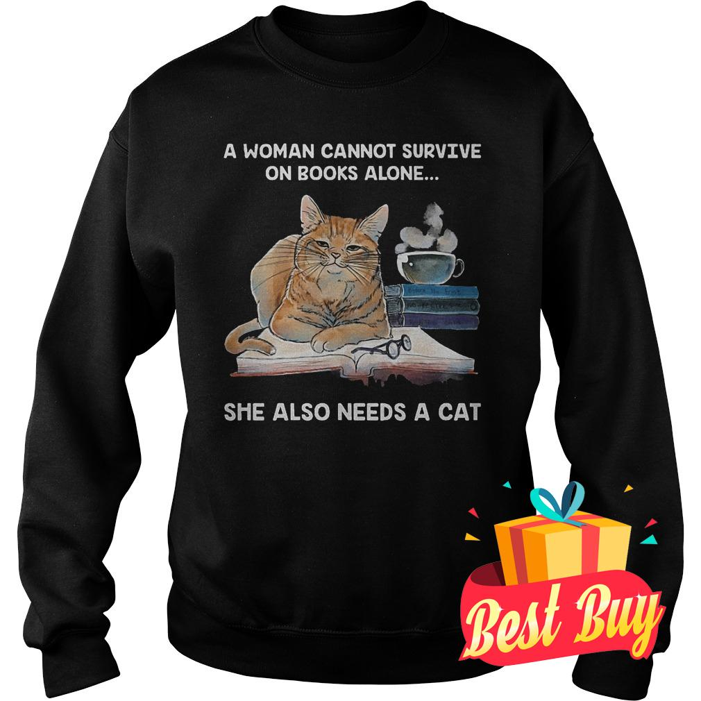 Best Price A woman cannot survive on books alone she also needs a cat shirt Sweatshirt Unisex