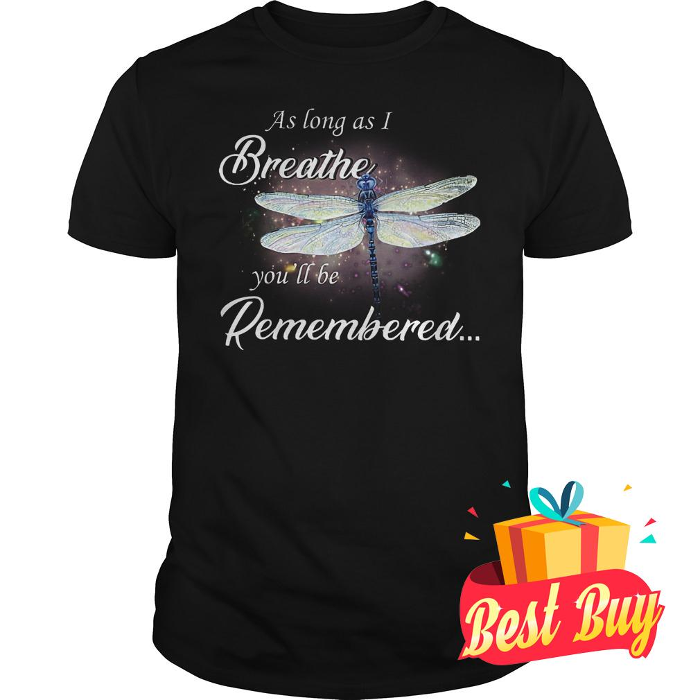 Best Price Dragon fly As log as I breathe you'll be remembered shirt