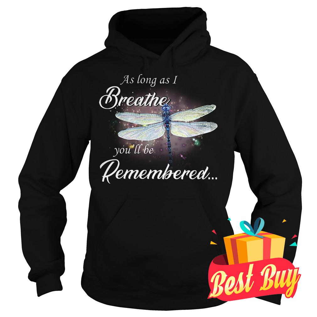 Best Price Dragon fly As log as I breathe you'll be remembered shirt Hoodie