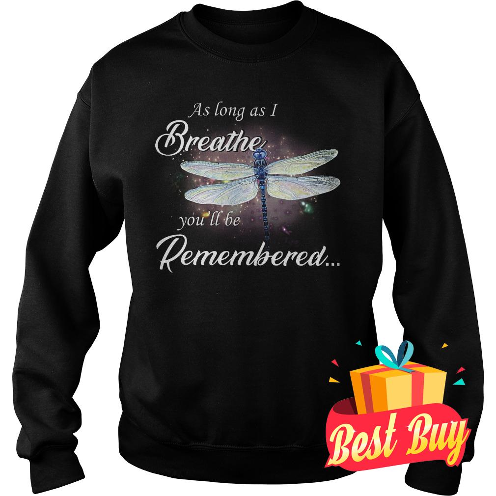 Best Price Dragon fly As log as I breathe you'll be remembered shirt Sweatshirt Unisex