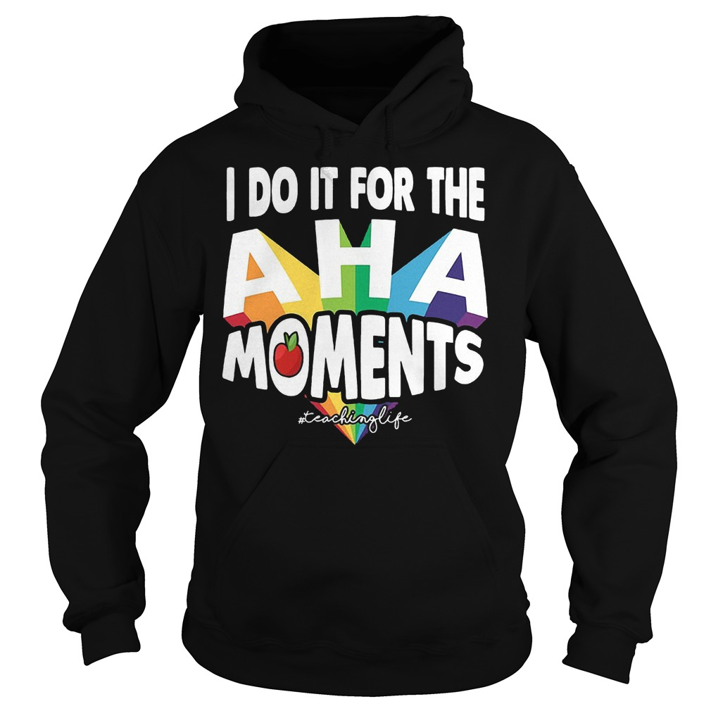 Best Price I Do It For The Aha Moments T-Shirt Hoodie