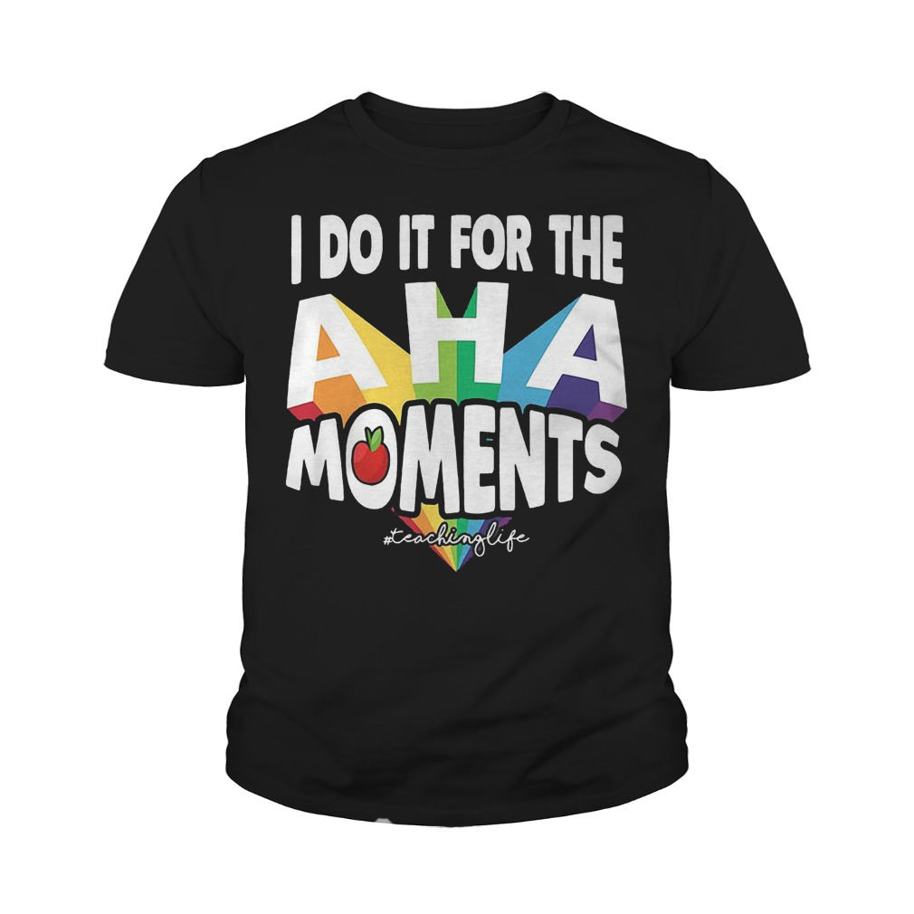 Best Price I Do It For The Aha Moments T-Shirt Youth Tee