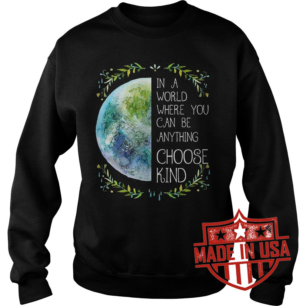 Best Price Natural Hippie In a word where you can be anything choose kind shirt Sweatshirt Unisex