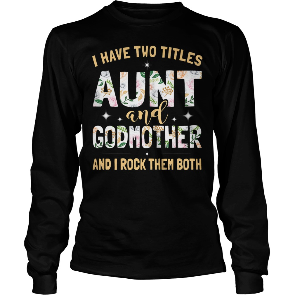 I Have Two Titles Aunt And Godmother And I Rock Them Both Longsleeve Tee Unisex