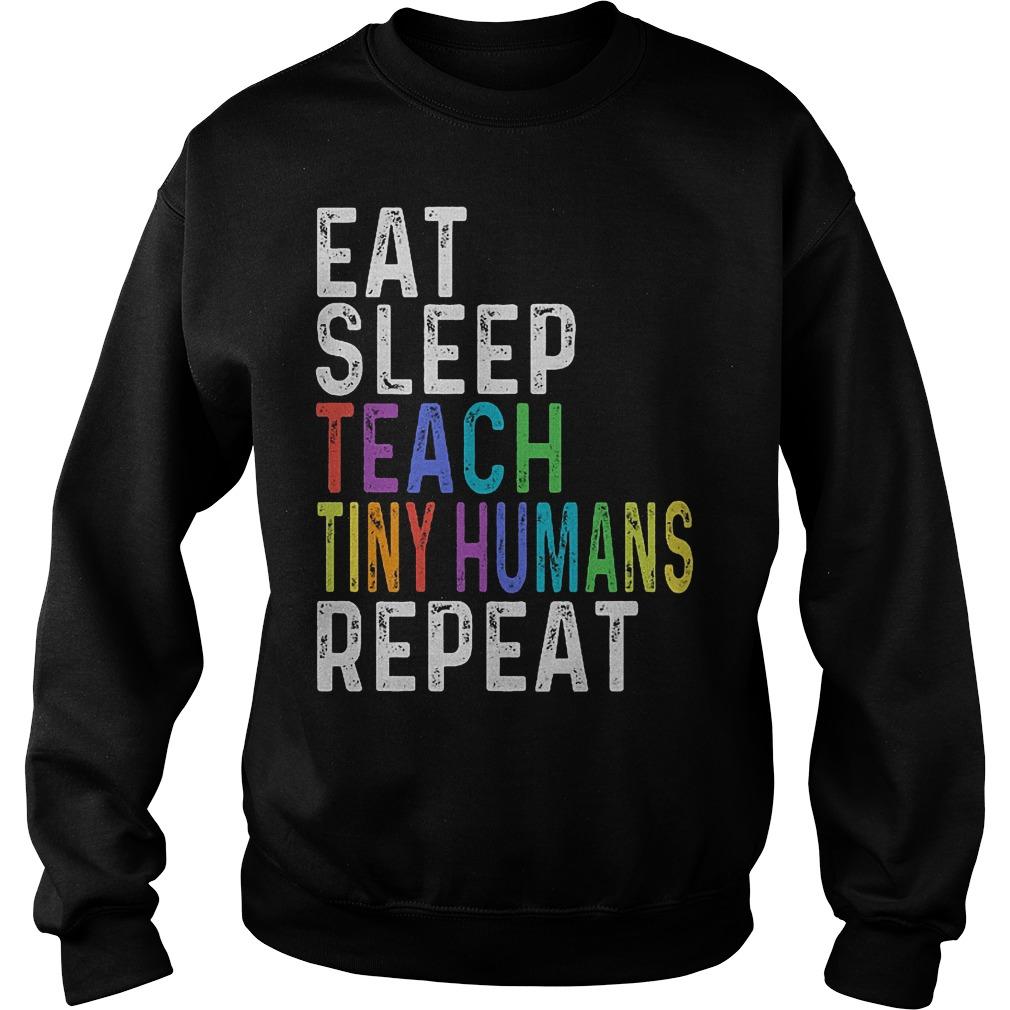 Official Eat sleep teach tiny humans repeat shirt Sweatshirt Unisex
