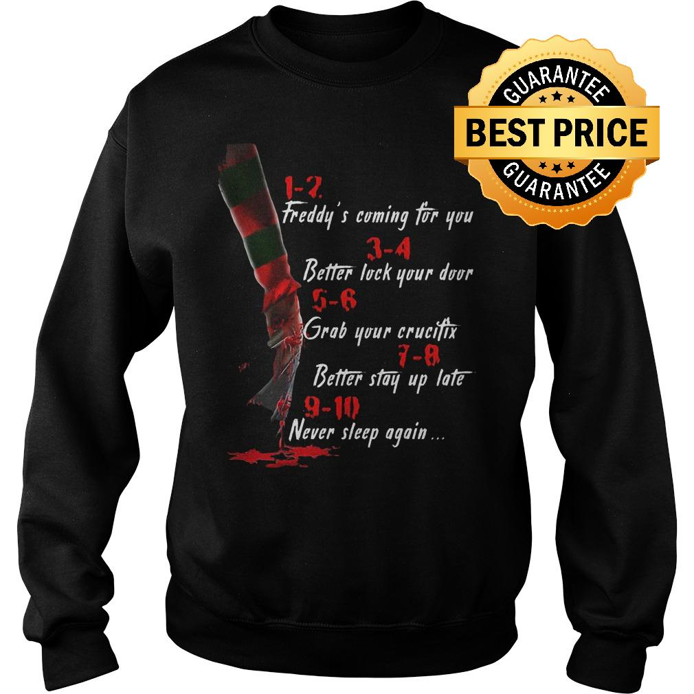Premium Freddy's coming for you Better lock your door Grab your crucifix Better stay up late Never slee shirt Sweatshirt Unisex