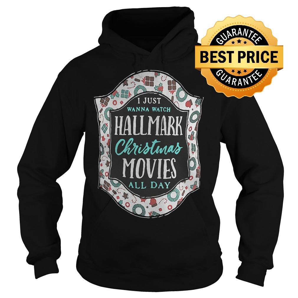 Premium I just wanna watch Hallmark Christmas Movies all day shirt Hoodie