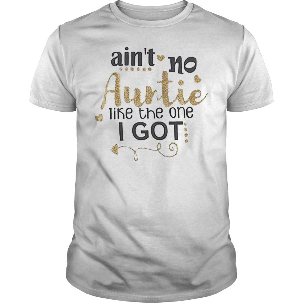 Ain't no auntie like the one i got shirt
