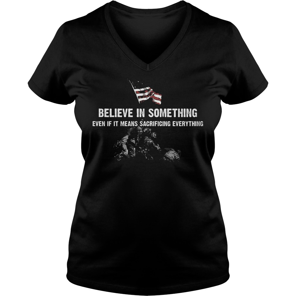 Believe in some thing even if it means sacrificing everything Shirt Ladies V-Neck