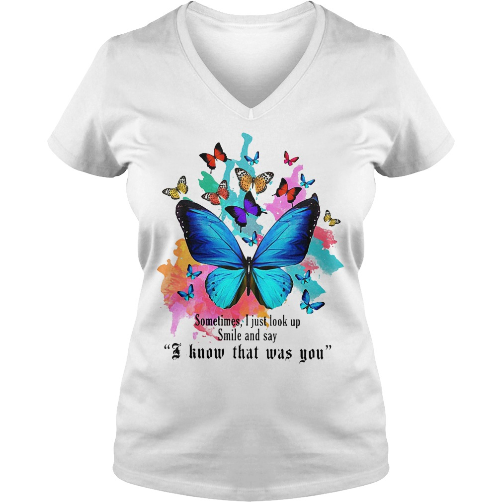 Butterfly sometimes I just look up smile and say I know that was you shirt Ladies V-Neck