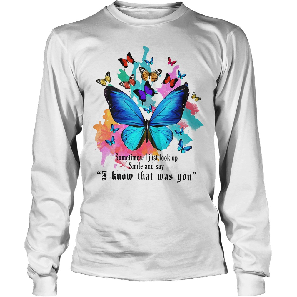 Butterfly sometimes I just look up smile and say I know that was you shirt Longsleeve Tee Unisex