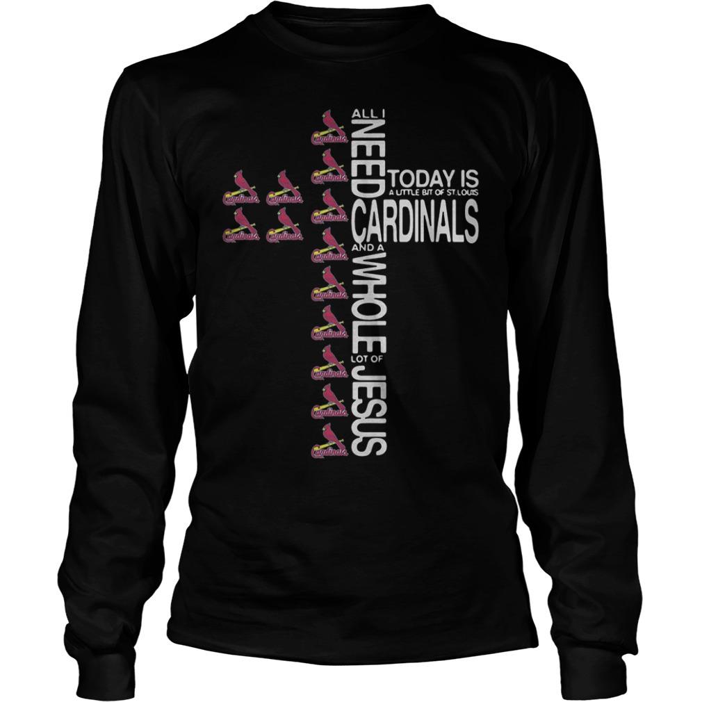 Cross All I need today is a little bit of St. Louis Cardinals Shirt Longsleeve Tee Unisex