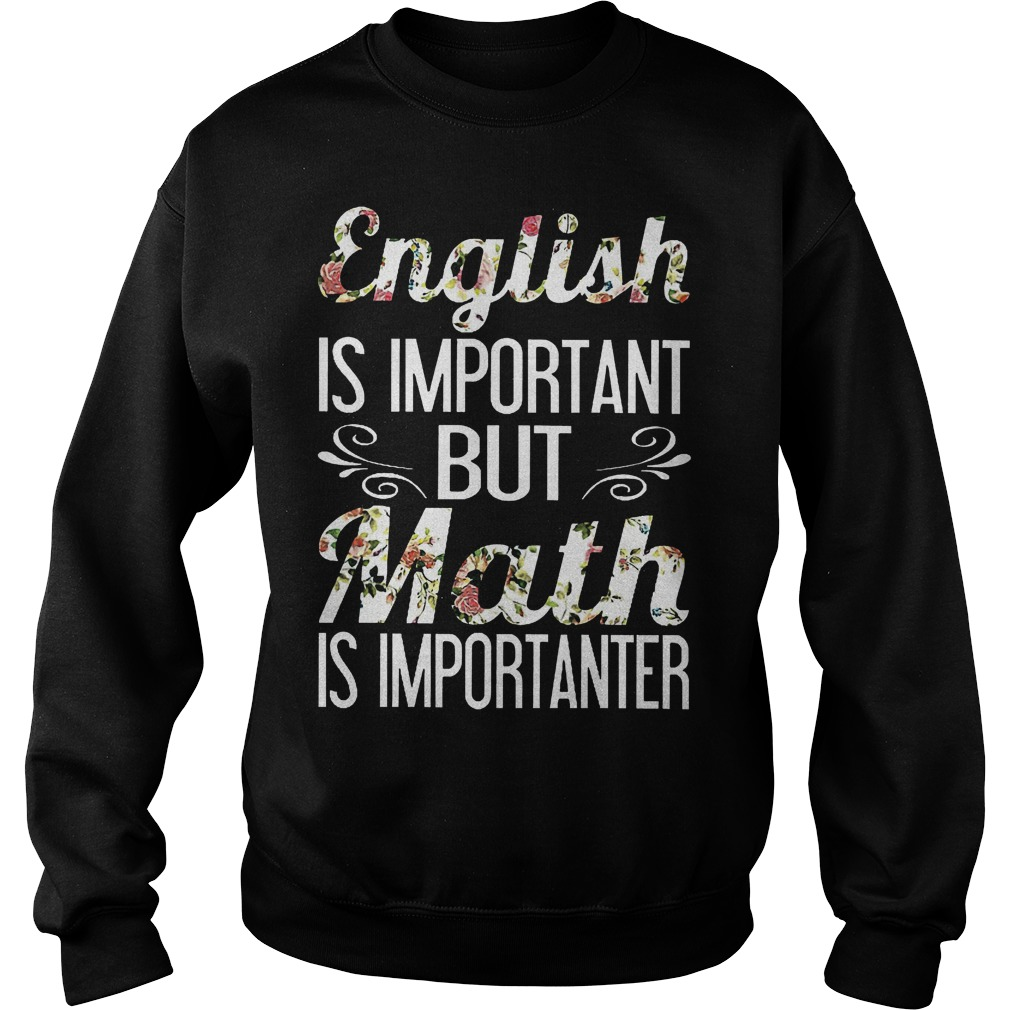 English is important but math is importanter shirt Sweatshirt Unisex