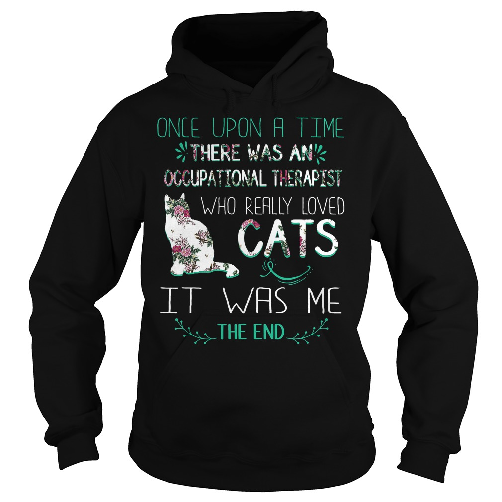 Floral cat once upon a time there was an occupational therapist who really loved cat Shirt Hoodie