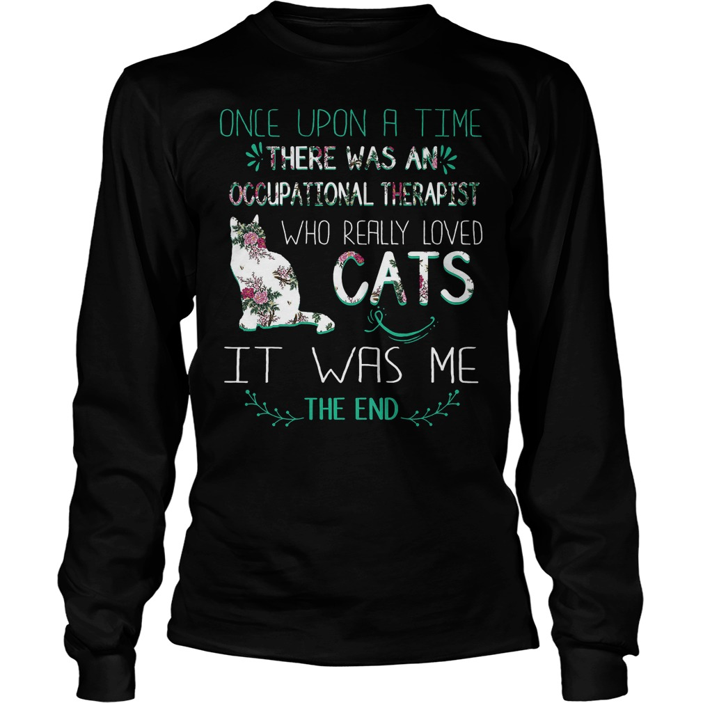 Floral cat once upon a time there was an occupational therapist who really loved cat Shirt Longsleeve Tee Unisex