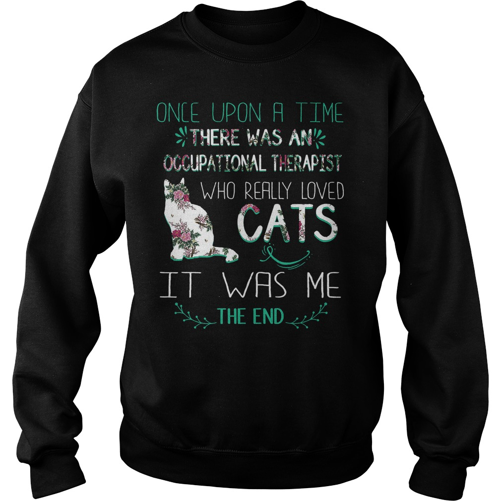 Floral cat once upon a time there was an occupational therapist who really loved cat Shirt Sweatshirt Unisex
