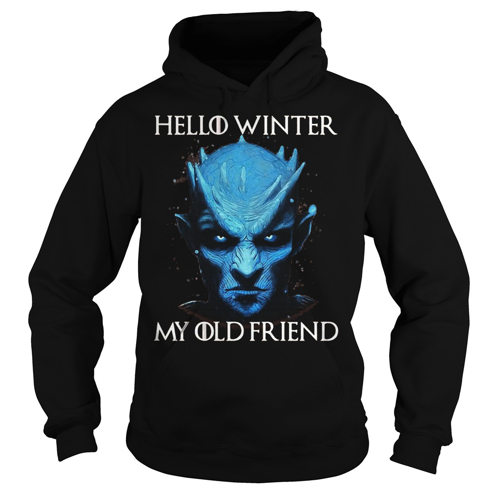 Game Of Thrones Night King hello winter my old friend Shirt Hoodie