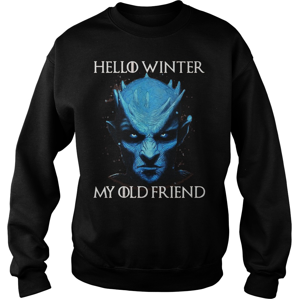 Game Of Thrones Night King hello winter my old friend Shirt Sweatshirt Unisex