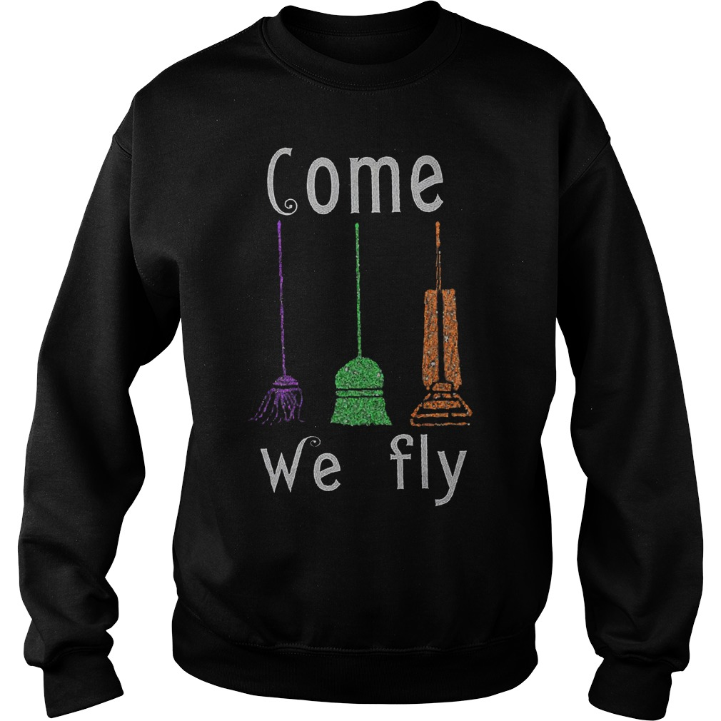 Hocus Pocus Broomstick come we fly shirt Sweatshirt Unisex