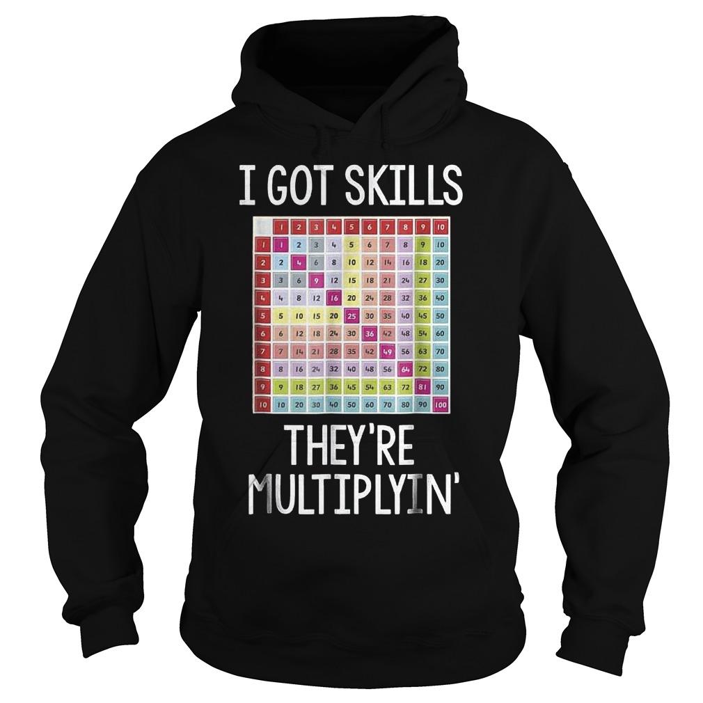 I got skills they are multiplying shirt Hoodie
