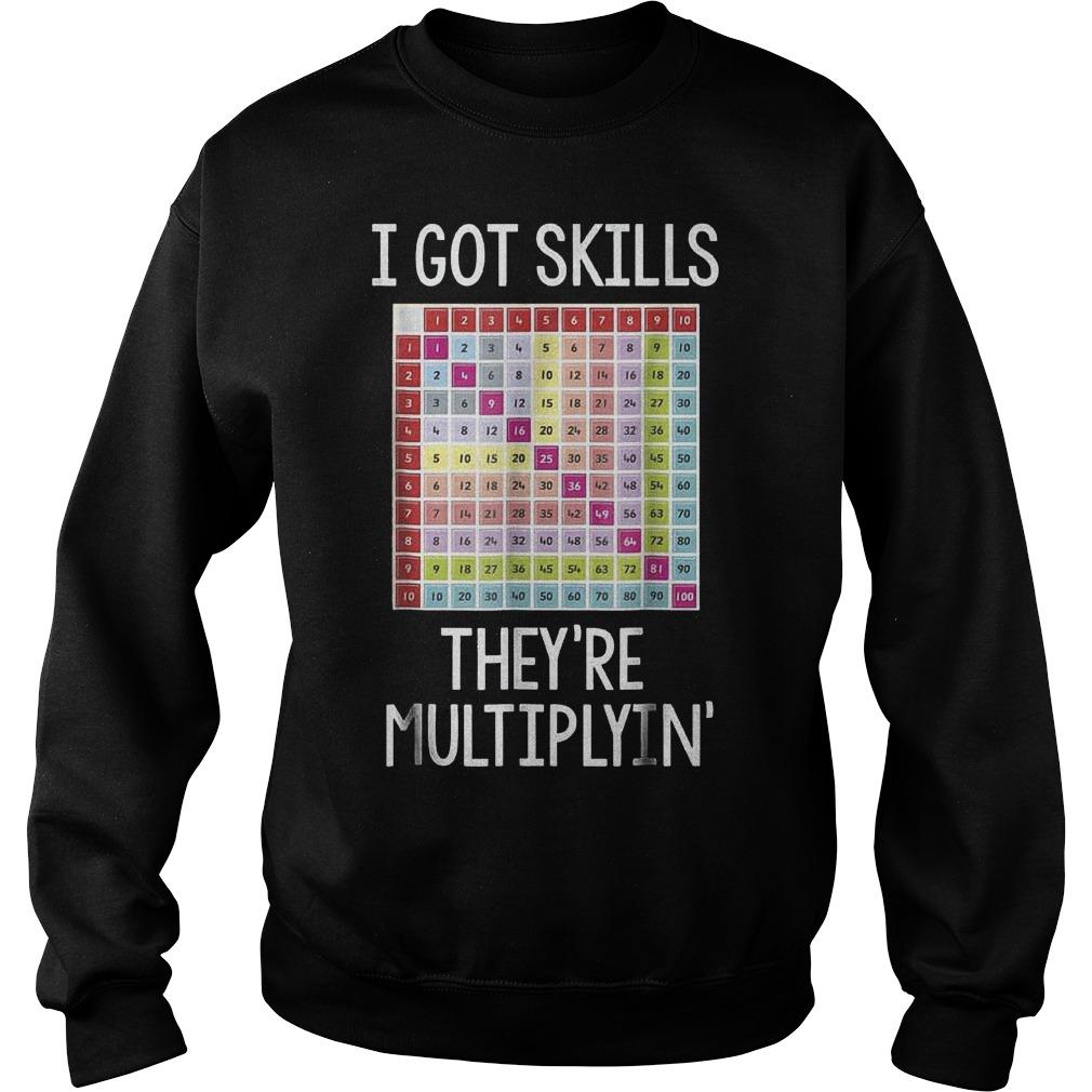 I got skills they are multiplying shirt Sweatshirt Unisex