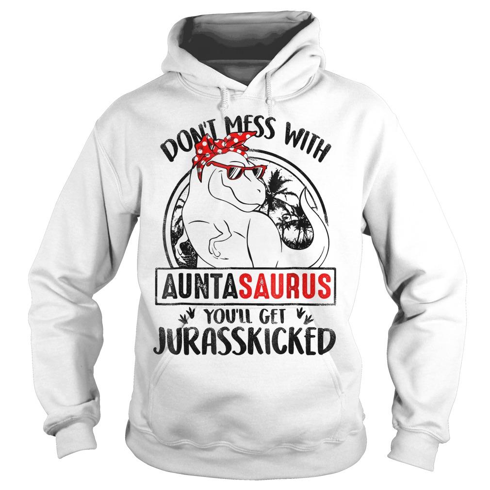 Jurasskicked logo don't mess with Auntasaurus you'll get Jurasskicked shirt Hoodie