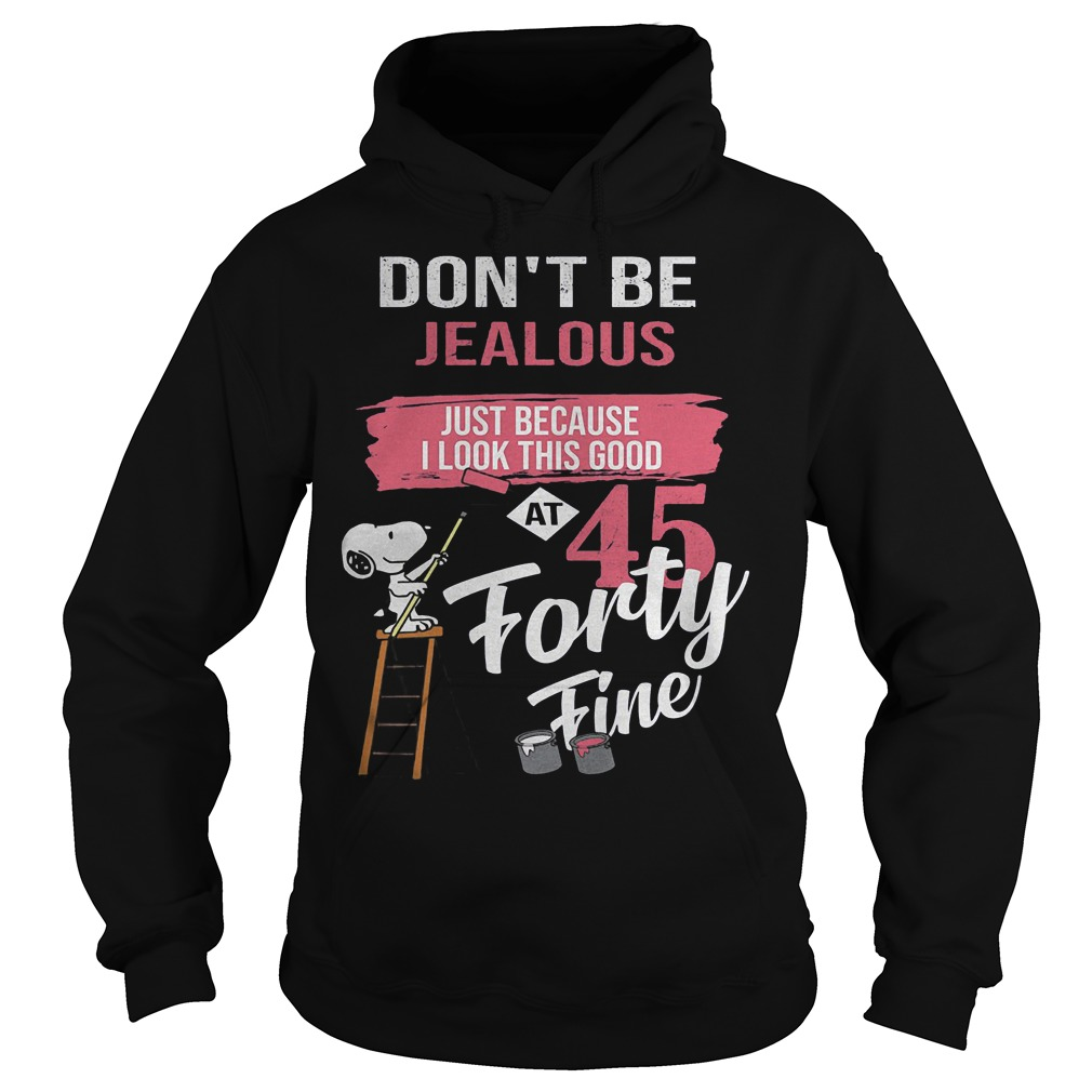 Snoopy Don't Be Jealous Just Because I look this good at 45 Shirt Hoodie