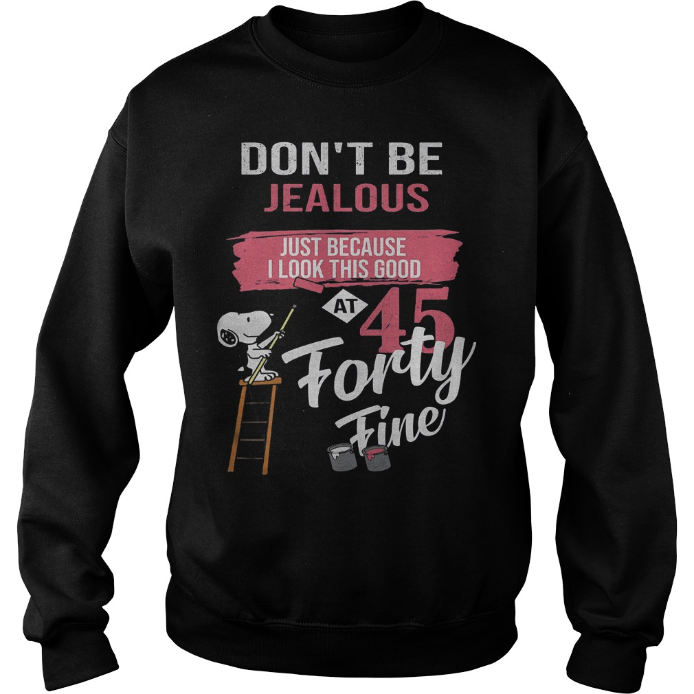 Snoopy Don't Be Jealous Just Because I look this good at 45 Shirt Sweatshirt Unisex