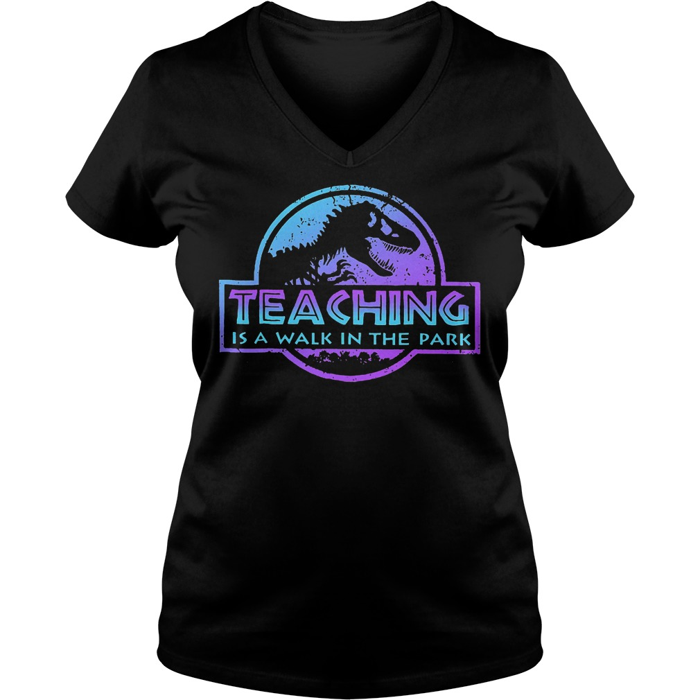 Teaching is a walk in the park jurassic shirt Ladies V-Neck