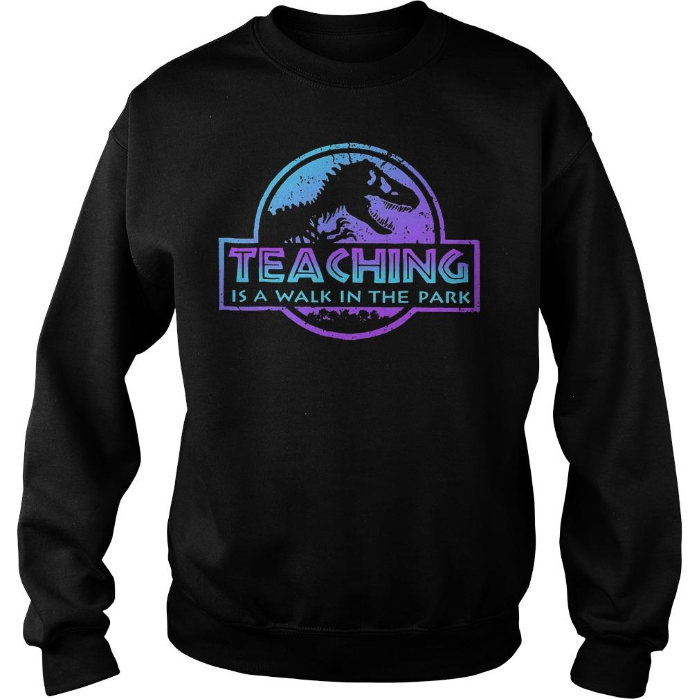 Teaching is a walk in the park jurassic shirt Sweatshirt Unisex