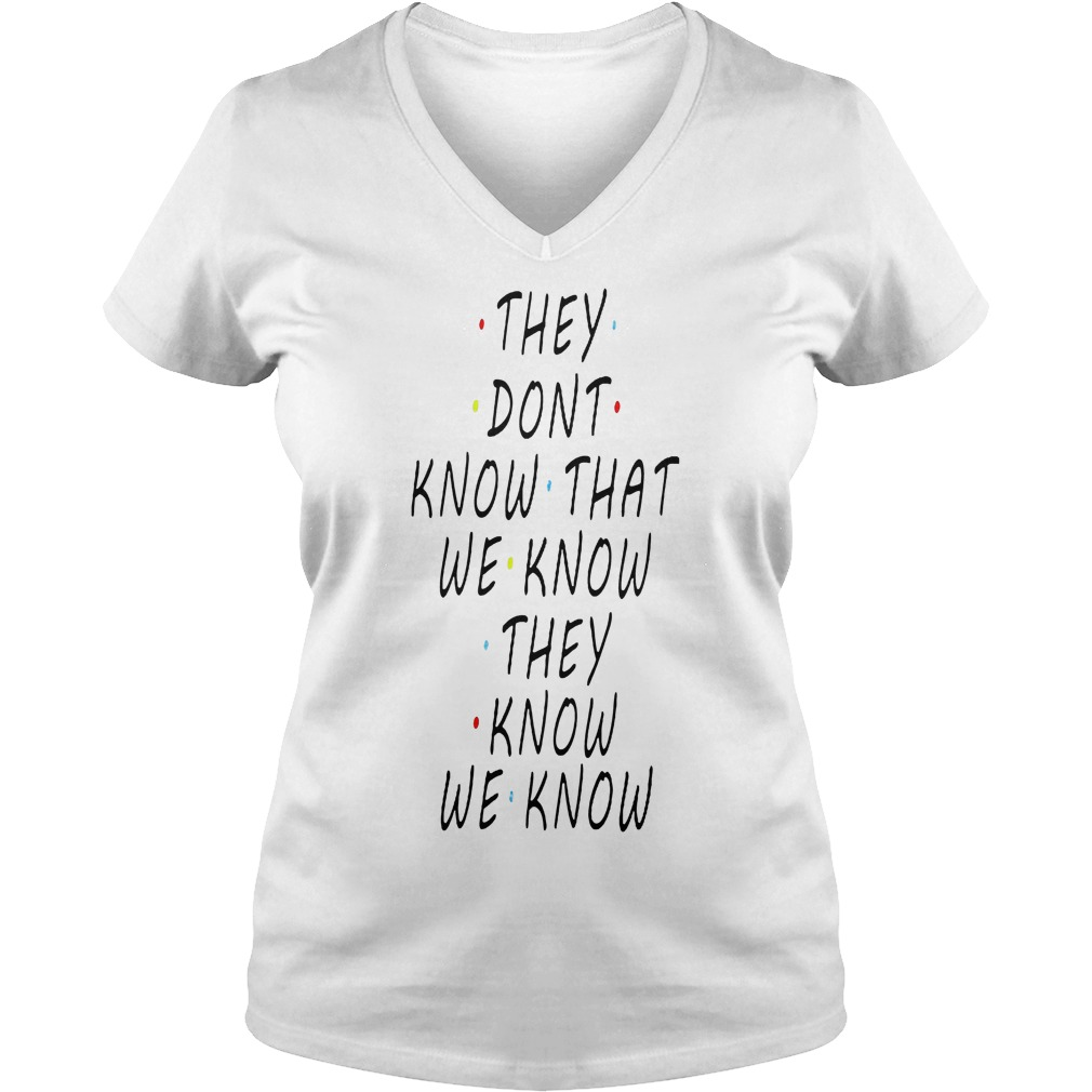 They dont know that we know they know we know shirt Ladies V-Neck
