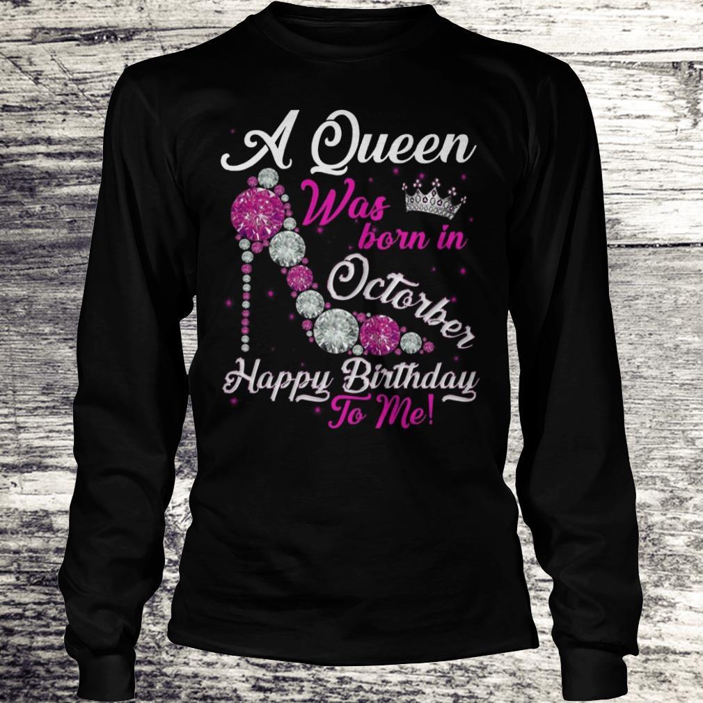 A Queen Was Born In October Happy Birthday To Me Sweatshirt Longsleeve Tee Unisex